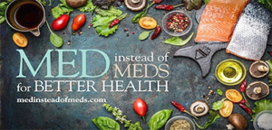 A header with image of healthy food in the Mediterranean diet with the words Med instead MEDS for Better Health and the website listed as medinsteadofmeds.com