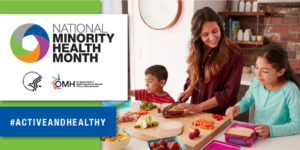 "National Minority Health Month heading with logos hashtag ""Active and Healthy"" and a family cutting up fruits, vegetables, packing a lunch."