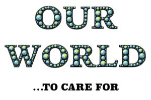 """""""Our World to Care For."""""""