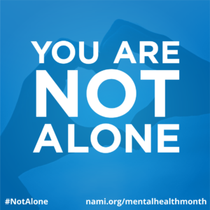 You Are Not Alone; #NotAlone; nami.org/mentalhealthmonth